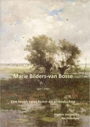 Marie Bilders-van Bosse – 1837-1900 <br> Een leven voor kunst en vriendschap